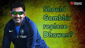 Should Shikhar Dhawan make way for Gambhir ???